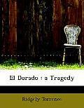 El Dorado: A Tragedy