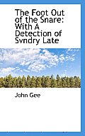 The Foot Out of the Snare: With a Detection of Svndry Late