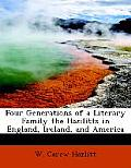 Four Generations of a Literary Family the Hazilitts in England, Ireland, and America