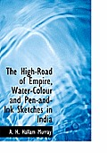 The High-Road of Empire, Water-Colour and Pen-And-Ink Sketches in India