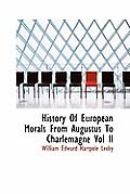 History of European Morals from Augustus to Charlemagne Vol II