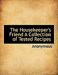 The Housekeeper's Friend a Collection of Tested Recipes