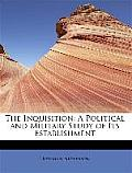 The Inquisition: A Political and Military Study of Its Establishment