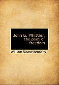 John G. Whittier, the Poet of Freedom