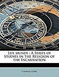 Lux Mundi: A Series of Studies in the Religion of the Incarnation