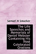 The Life Speeches and Memorials of Daniel Webster Containing His Most Celebrated Orations