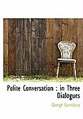 Polite Conversation: In Three Dialogues