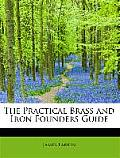 The Practical Brass and Iron Founders Guide