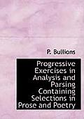 Progressive Exercises in Analysis and Parsing Containing Selections in Prose and Poetry