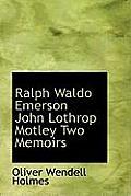 Ralph Waldo Emerson John Lothrop Motley Two Memoirs