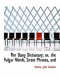 The Slang Dictionary: Or, the Vulgar Words, Street Phrases