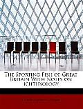 The Sporting Fish of Great Britain with Notes on Ichthyology