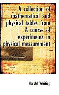 A Collection of Mathematical and Physical Tables from a Course of Experiments in Physical Measurement