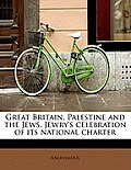 Great Britain, Palestine and the Jews. Jewry's Celebration of Its National Charter
