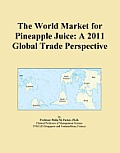 The World Market for Pineapple Juice: A 2011 Global Trade Perspective