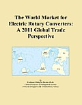The World Market for Electric Rotary Converters: A 2011 Global Trade Perspective