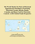 The World Market for Parts of Electrical Apparatus for Switching or Protecting Electrical Circuits, Boards, Panels, Consoles, and Bases Used for Elect