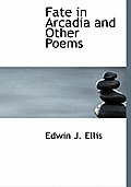 Fate in Arcadia and Other Poems