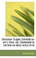 Monsieur Scapin; Com Die En Vers. Nouv. D., Contenant La Version En Deux Actes Et La