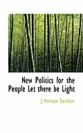 New Politics for the People Let There Be Light
