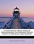 A Provisional Hand Book of Haematherapy or Auxiliary Blood Supply in Medicine and Surgery