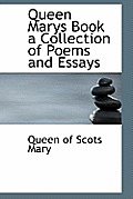 Queen Marys Book a Collection of Poems and Essays