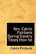 REV. Calvin Fairbank During Slavery Times How He