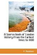 A Source Book of London History from the Earliest Times to 1800