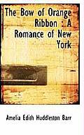The Bow of Orange Ribbon: A Romance of New York