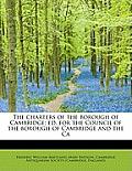 The Charters of the Borough of Cambridge; Ed. for the Council of the Borough of Cambridge and the CA