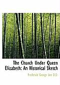 The Church Under Queen Elizabeth: An Historical Sketch