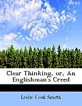 Clear Thinking, Or, an Englishman's Creed