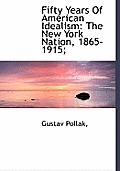 Fifty Years of American Idealism: The New York Nation, 1865-1915;