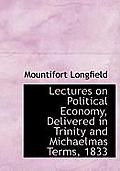 Lectures on Political Economy, Delivered in Trinity and Michaelmas Terms, 1833