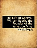 The Life of General William Booth, the Founder of the Salvation Army