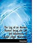 The Log of an Ancient Mariner Being the Life and Adventures of Captain Edgar Wakeman