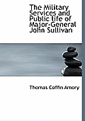 The Military Services and Public Life of Major-General John Sullivan