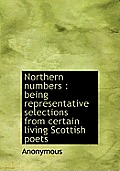 Northern Numbers: Being Representative Selections from Certain Living Scottish Poets