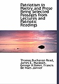 Patriotism in Poetry and Prose Being Selected Passages from Lectures and Patriotic Readings