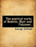 The Poetical Works of Beattie, Blair and Falconer;