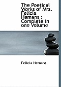The Poetical Works of Mrs. Felicia Hemans: Complete in One Volume