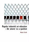 Popular Industrial Art Education: The Answer to a Question