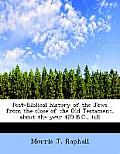 Post-Biblical History of the Jews from the Close of the Old Testament, about the Year 420 B.C., Till