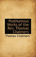 Posthumous Works of the REV. Thomas Chalmers