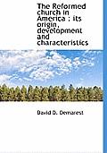 The Reformed Church in America: Its Origin, Development and Characteristics