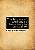 The Religions of Antiquity as Preparatory to Christianity
