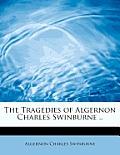 The Tragedies of Algernon Charles Swinburne ..