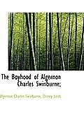 The Boyhood of Algernon Charles Swinburne;