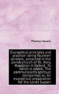 Evangelical Principles and Practice: Being Fourteen Sermons, Preached in the Parish-Church of St. Ma