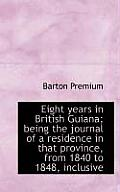 Eight Years in British Guiana; Being the Journal of a Residence in That Province, from 1840 to 1848,